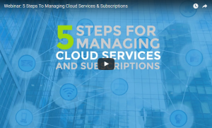 Webinar recording – 5 Steps To Managing Cloud Services & Subscriptions